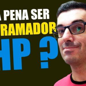 PHP: Ser PROGRAMADOR PHP Vale a pena? Dá DINHEIRO ser programador? curso PHP Do Zero Ao Profissional